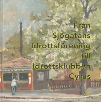 Bokomslag till Från Sjögatans Idrottsförening till Idrottsklubben Cyrus. Målning på man stående vid kiosk. I förgrunden ett träd.