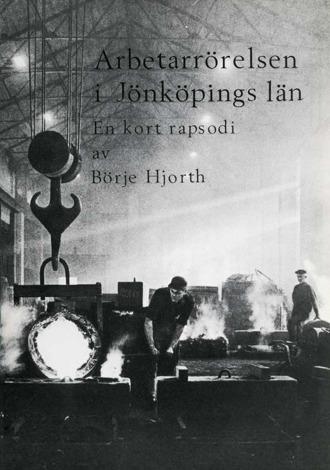 Bokomslag till Arbetarrörelsen i Jönköpings län. Svartvitt foto på gjutare och smält metall som hälls i en gjutform.