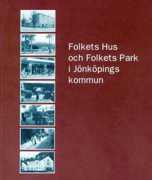 Bokomslag till Folkets Hus och Folkets Park i Jönköpings kommun. Sju svarvita fotografier mot vinröd botten.