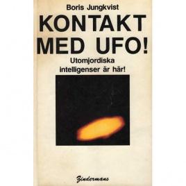 Jungkvist, Boris: Kontakt med UFO! Utomjordiska intelligenser är här!