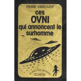 Vieroudy, Pierre [pseud for Pierre Berthault]: Ces OVNI qui annoncent le surhomme
