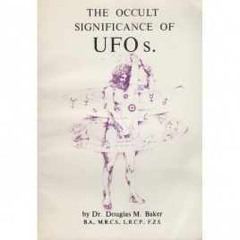Baker, Douglas M.: The Occult significance of UFOs