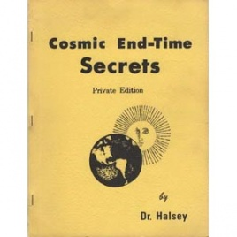 Halsey, W.C.: Cosmic end-time secrets. Private edition