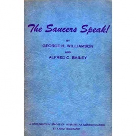 Williamson, George Hunt [Michel d'Obrenovic] & Bailey, Alfred C.: The saucers speak. A documentary reporting of interstellar communication by radiotelegraphy