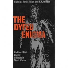 Pugh, Randall Jones & F.W. Holiday: The Dyfed enigma. UFOs in West Wales
