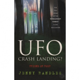 Randles, Jenny: UFO crash landing? Friend or foe? The full story of the Renlesham forest close encounter