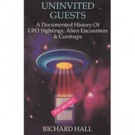 Hall, Richard: Uninvited guests. A documented history of UFO sightings, alien encounters & coverups