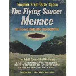 Steiger, Brad: The Flying saucer menace. With 90 astonishing photographs