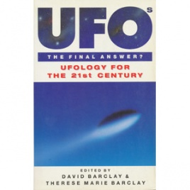 Barclay, David & Therese Marie (editors): UFOs. The final answer? Ufology for the 21st century