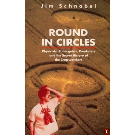 Schnabel, Jim: Round in circles. Poltergeists, pranksters, and the secret history of cropwatchers