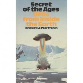 Trench, Brinsley le Poer: Secret of the ages. UFOs from inside the earth
