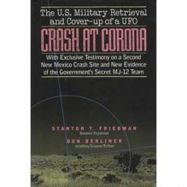Friedman, Stanton T. & Don Berliner: Crash at Corona. The U.S. military retrieval and cover-up of a UFO