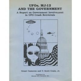 Cameron, Grant & T. Scott Crain Jr: UFOs, MJ-12 and the government. A report on government involvement in UFO crash retrievals
