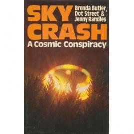 Butler, Brenda; Jenny Randles & Dot Street: Sky crash. A cosmic conspiracy