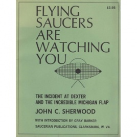 Sherwood, John C.: Flying saucers are watching you. The incident at Dexter and the incredible Michigan flap