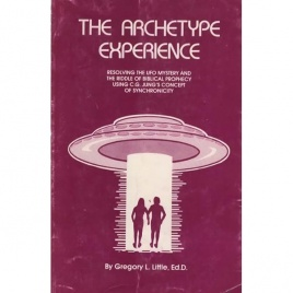 Little, Gregory L.: The archetype experience. Resolving the UFO mystery and the riddle of biblical prophecy using C.G. Jung's concept of syncronicity