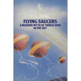 Jung, C.G.: Flying saucers. A modern myth of theings seen in the sky