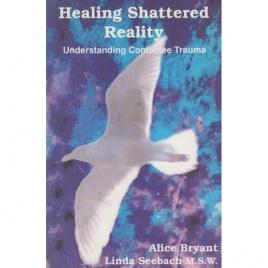 Bryant, Alice & Seebach, Linda: Healing shattered reality. Understanding contactee trauma