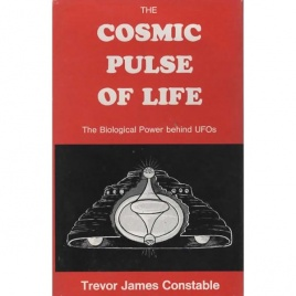 Constable, Trevor James: The cosmic pulse of life. The biological power behind UFOs