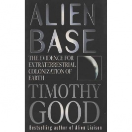 Good, Timothy: Alien base. The evidence for extraterrestrial colonization of Earth