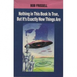Frissell, Bob: Nothing in this book is true, but it's exactly how things are