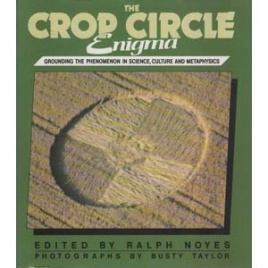 Noyes, Ralph (ed.) & Busty Taylor (photos): The crop circle enigma. Grounding the phenomenon in science, culture and metaphysics