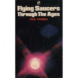 Thomas, Paul (Paul Misraki): Flying saucers through the ages