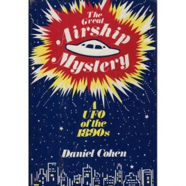 Cohen, Daniel: The great airship mystery. A UFO of the 1890s
