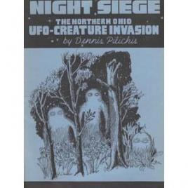 Pilichis, Dennis: Night-siege. The northern Ohio UFO-creature invasion