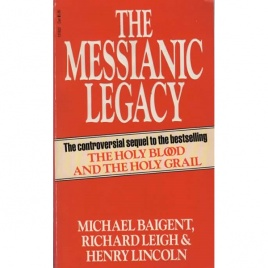 Baigent, Michael, Leigh, Richard and Lincoln, Henry: The Messianic legacy