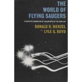 Menzel, Donald H. & Lyle G. Boyd: The world of flying saucers. A scientific examination of a major myth of the space age