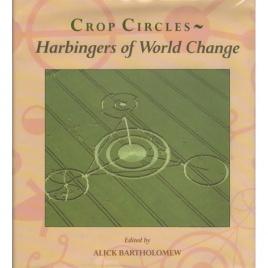 Bartholomew, Alick (ed.): Crop circles - Harbingers of Worl change