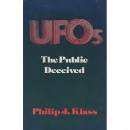 Klass, Philip J.: UFOs - the public deceived