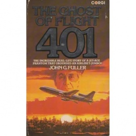 Fuller, John G.: The Ghost of flight 401