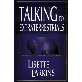 Larkins, Lisette: Talking to extraterrestrials. Communication with enlightened beings