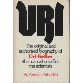 Puharich, Andrija: Uri. The original and authorized biography of Uri Geller, the man who baffles the scientists