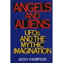 Thompson, Keith: Angels and aliens. UFOs and the mythic imagination