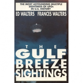 Walters, Ed & Frances: UFO's. The Gulf Breeze sightings. The most astounding multiple sightings of UFOs in U.S. History