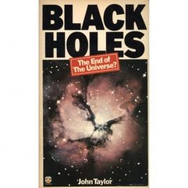 Taylor, John: Black holes: the end of the universe?