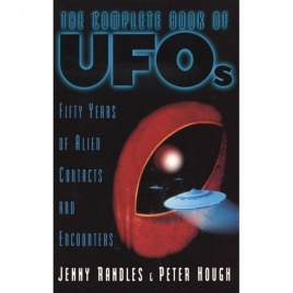 Randles, Jenny & Hough Peter: The complete book of UFOs. An investigation into alien contacts & encounters
