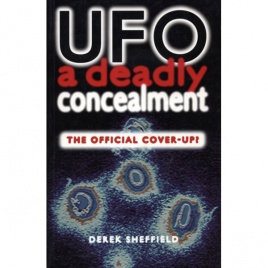 Sheffield, Derek: UFO, a deadly concealment. The official cover-up?
