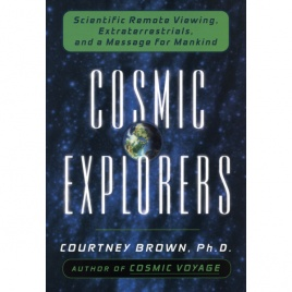 Brown, Courtney: Cosmic explorers. Scientific remote viewing, extraterrestrials, and a message for mankind