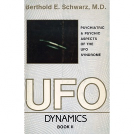 Schwarz, Berthold E.: UFO dynamics. Psychiatric and psychic dimensions of the UFO syndrome. Book II