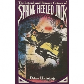 Haining, Peter: The legend and bizarre crimes of Spring Heeled Jack