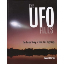 Clarke, David: The UFO files. The inside story of real-life sightings