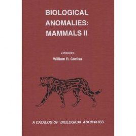 Corliss, William R. (compiled by): Biological anomalies: Mammals II. A catalog of biological anomalies