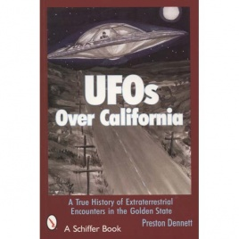 Dennett, Preston: UFOs over California. A true history of extraterrestrial encounters in the Golden State