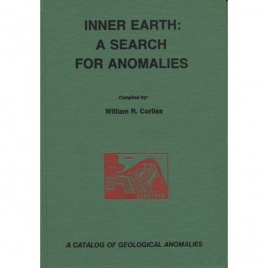 Corliss, William R. (compiled by): Inner earth: a search for anomalies. A catalog of geological anomalies