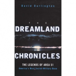 Darlington, David: The Dreamland chronicles. The legends of Area 51 - America's most secret military base
