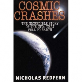 Redfern, Nicholas: Cosmic crashes. The incredible story of the UFOs that fell to Earth